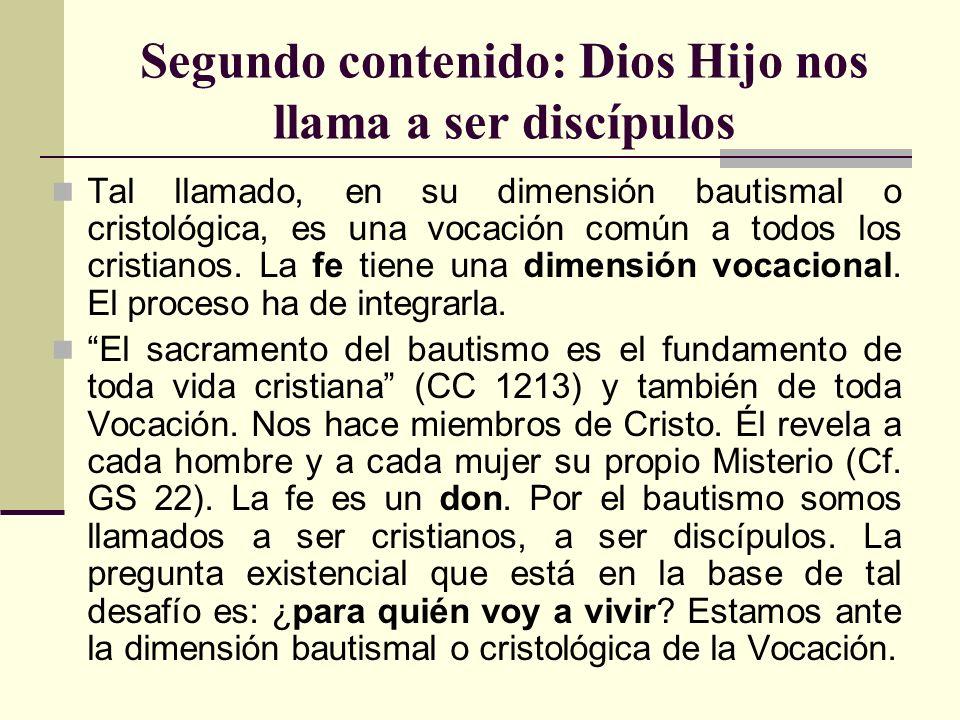 Segundo contenido: Dios Hijo nos llama a ser discípulos Tal llamado, en su dimensión bautismal o cristológica, es una vocación común a todos los crist