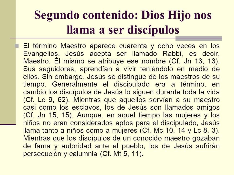 Segundo contenido: Dios Hijo nos llama a ser discípulos El término Maestro aparece cuarenta y ocho veces en los Evangelios. Jesús acepta ser llamado R