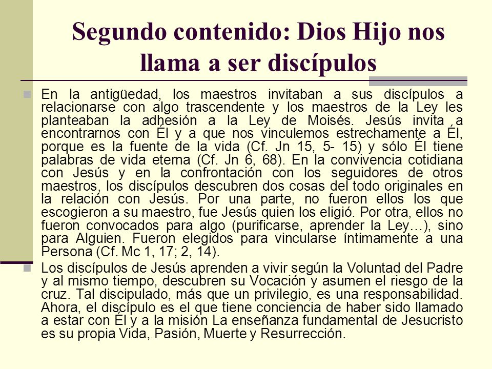 Segundo contenido: Dios Hijo nos llama a ser discípulos En la antigüedad, los maestros invitaban a sus discípulos a relacionarse con algo trascendente