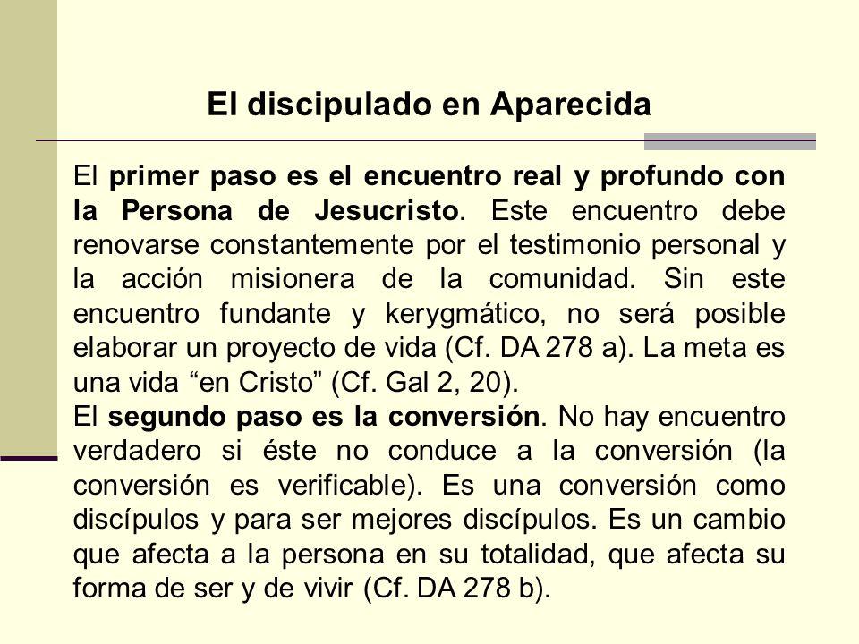 El discipulado en Aparecida El primer paso es el encuentro real y profundo con la Persona de Jesucristo. Este encuentro debe renovarse constantemente