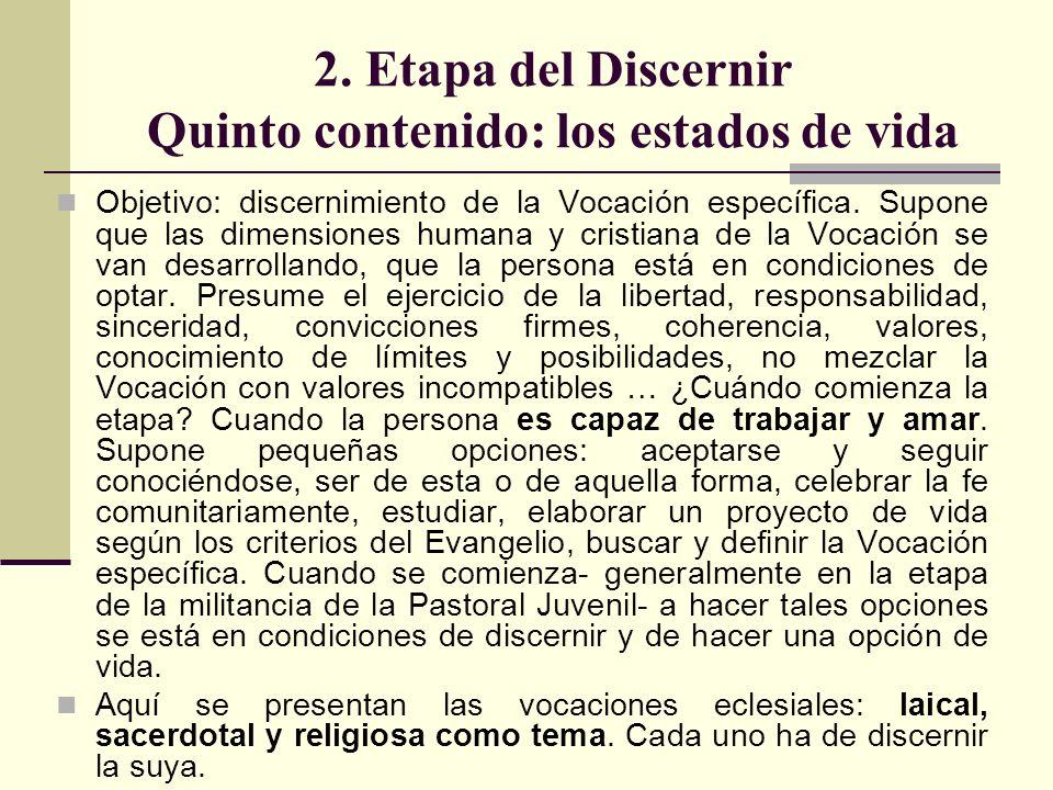 2. Etapa del Discernir Quinto contenido: los estados de vida Objetivo: discernimiento de la Vocación específica. Supone que las dimensiones humana y c