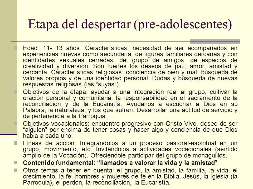 Etapa del despertar (pre-adolescentes) Edad: 11- 13 años. Características: necesidad de ser acompañados en experiencias nuevas como secundaria, de fig
