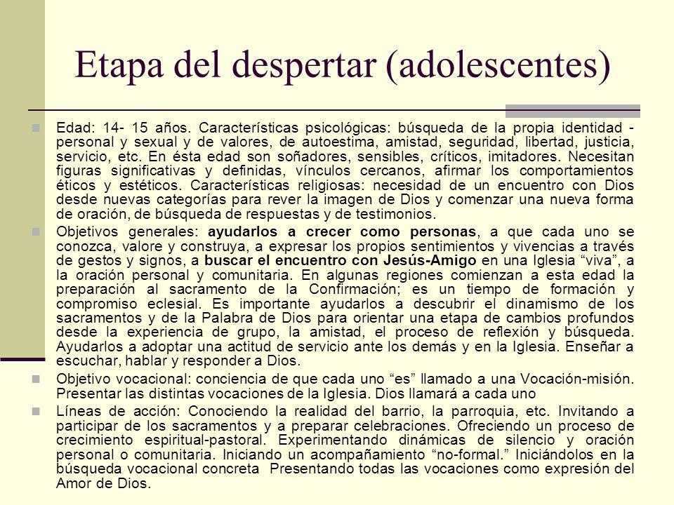 Etapa del despertar (adolescentes) Edad: 14- 15 años. Características psicológicas: búsqueda de la propia identidad - personal y sexual y de valores,