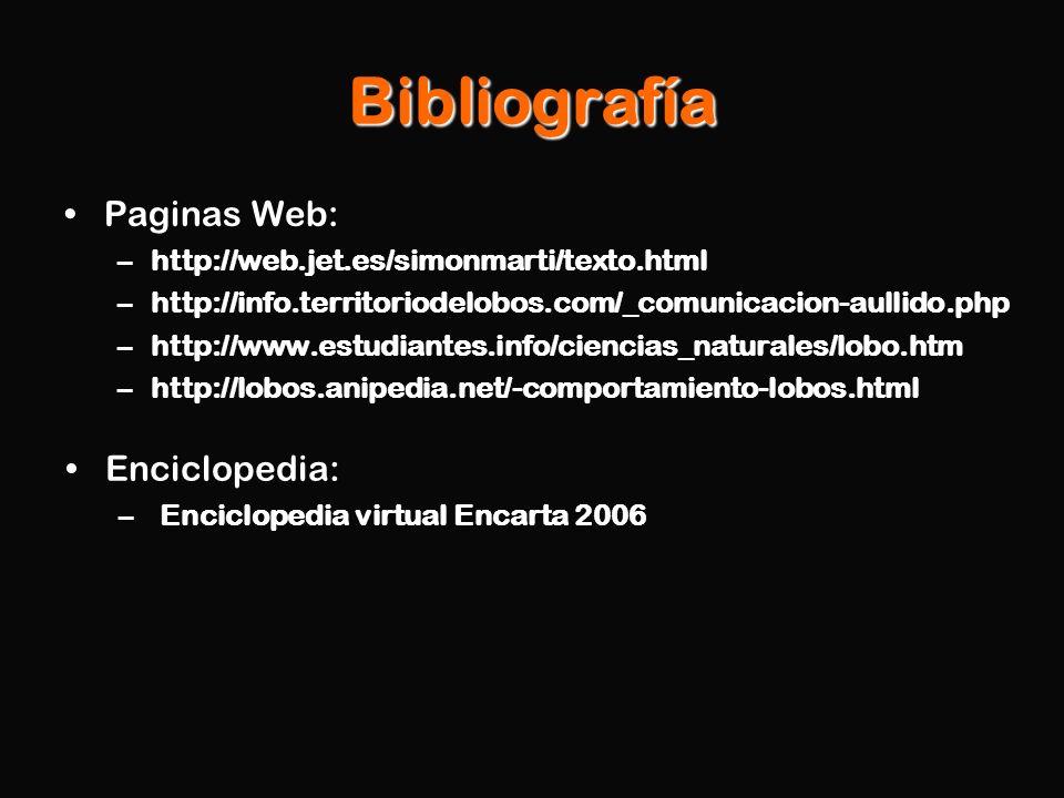 Bibliografía Paginas Web: –http://web.jet.es/simonmarti/texto.html –http://info.territoriodelobos.com/_comunicacion-aullido.php –http://www.estudiante