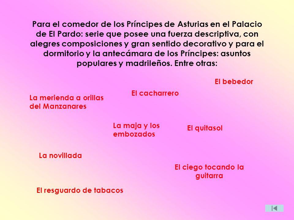 Para el comedor de los Príncipes de Asturias en el Palacio de El Pardo: serie que posee una fuerza descriptiva, con alegres composiciones y gran senti