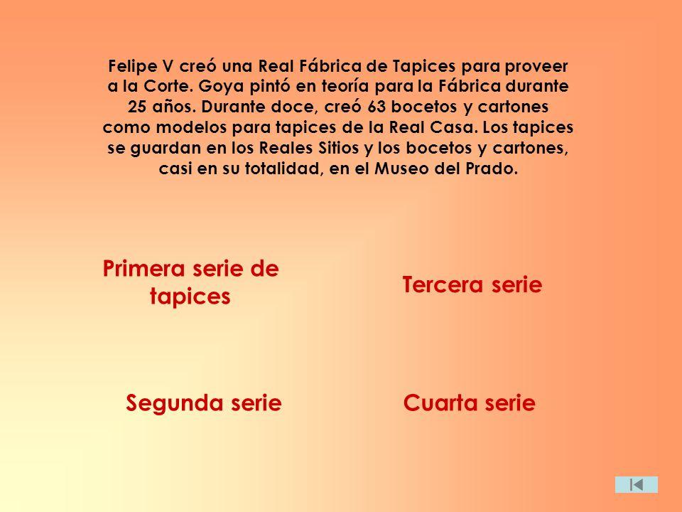 Felipe V creó una Real Fábrica de Tapices para proveer a la Corte. Goya pintó en teoría para la Fábrica durante 25 años. Durante doce, creó 63 bocetos