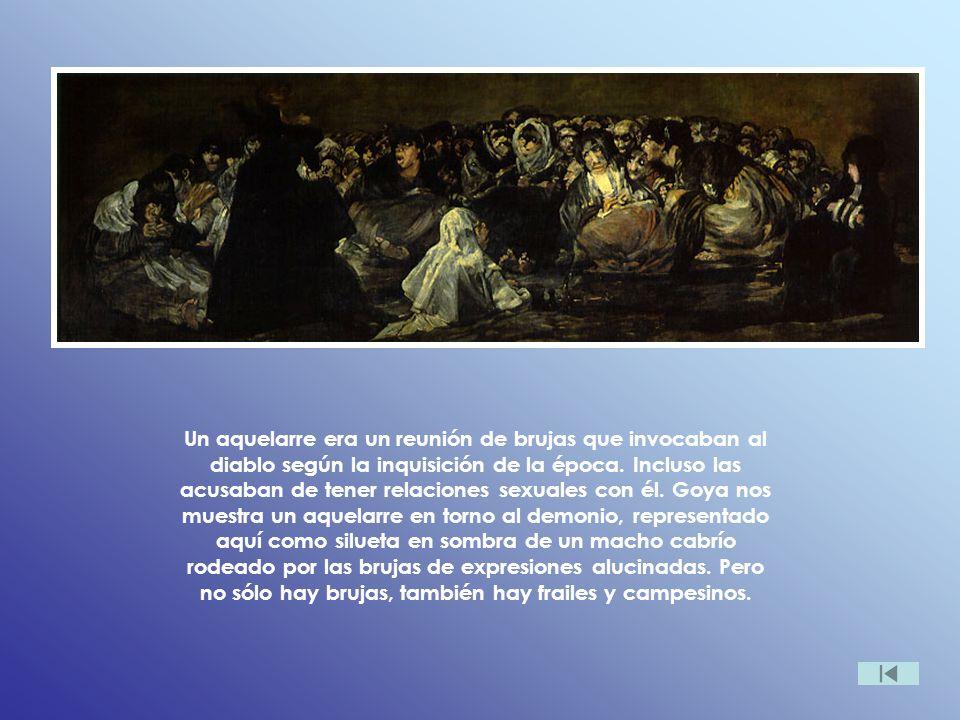 Un aquelarre era un reunión de brujas que invocaban al diablo según la inquisición de la época. Incluso las acusaban de tener relaciones sexuales con