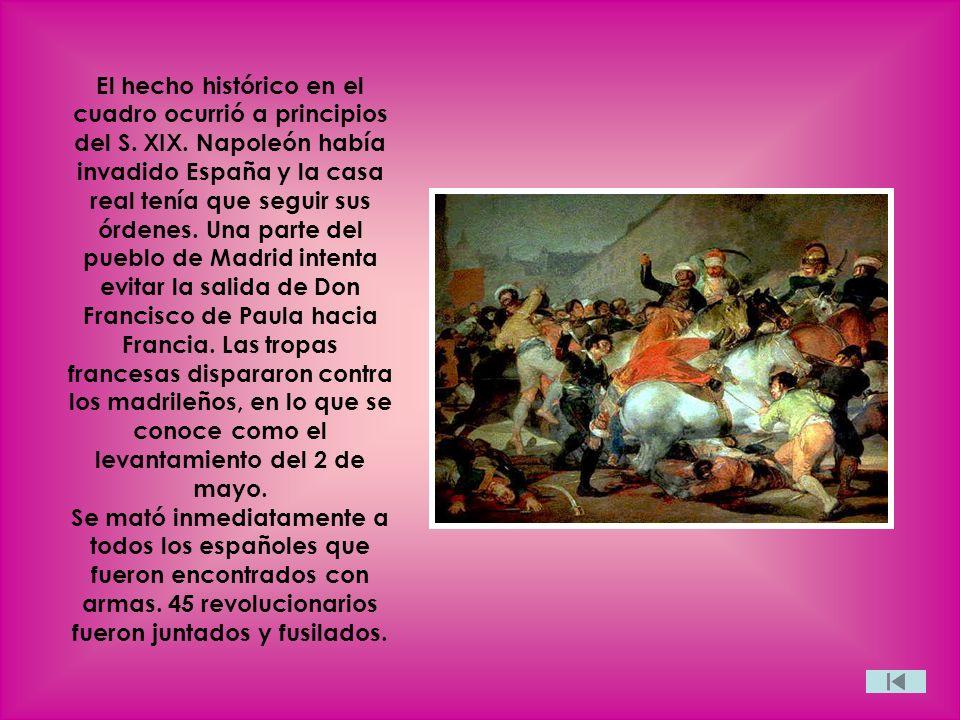 El hecho histórico en el cuadro ocurrió a principios del S. XIX. Napoleón había invadido España y la casa real tenía que seguir sus órdenes. Una parte