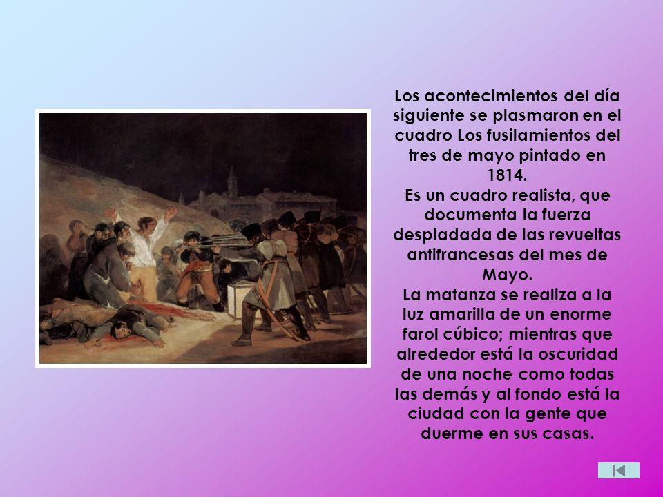 Los acontecimientos del día siguiente se plasmaron en el cuadro Los fusilamientos del tres de mayo pintado en 1814. Es un cuadro realista, que documen