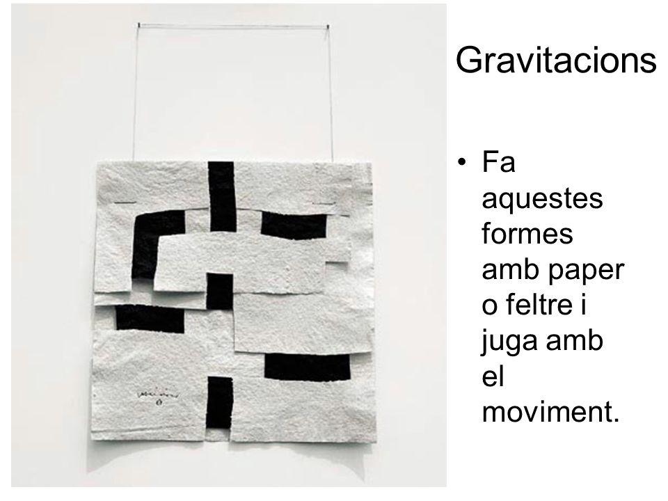 Gravitacions Fa aquestes formes amb paper o feltre i juga amb el moviment.