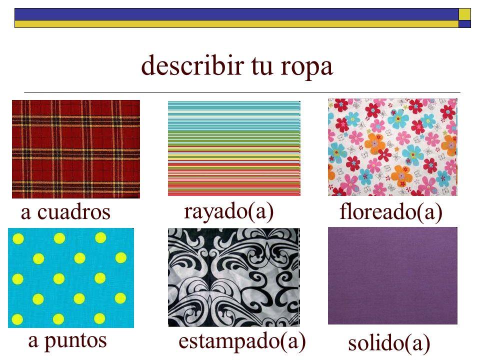 describir tu ropa a cuadros rayado(a) floreado(a) a puntos estampado(a) solido(a)