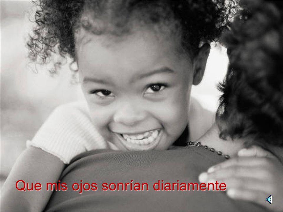 Que mis ojos sonrían diariamente