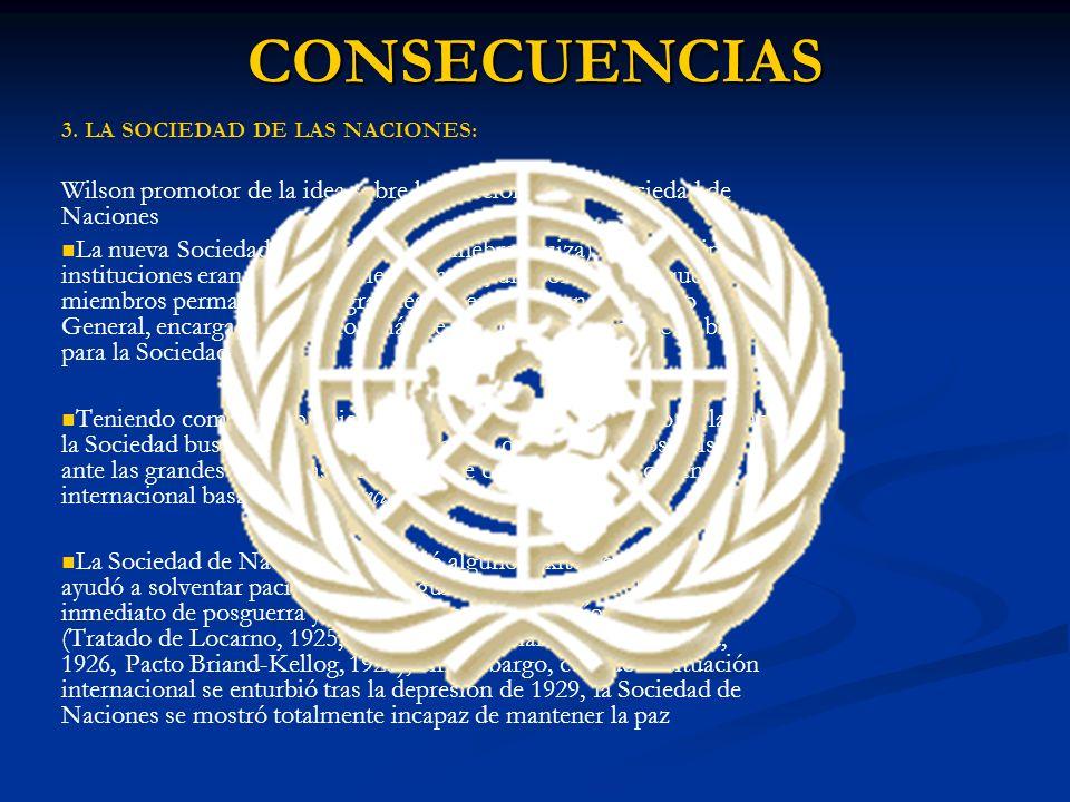 3. LA SOCIEDAD DE LAS NACIONES: Wilson promotor de la idea sobre la creación de una Sociedad de Naciones La nueva Sociedad fijó su sede en Ginebra (Su