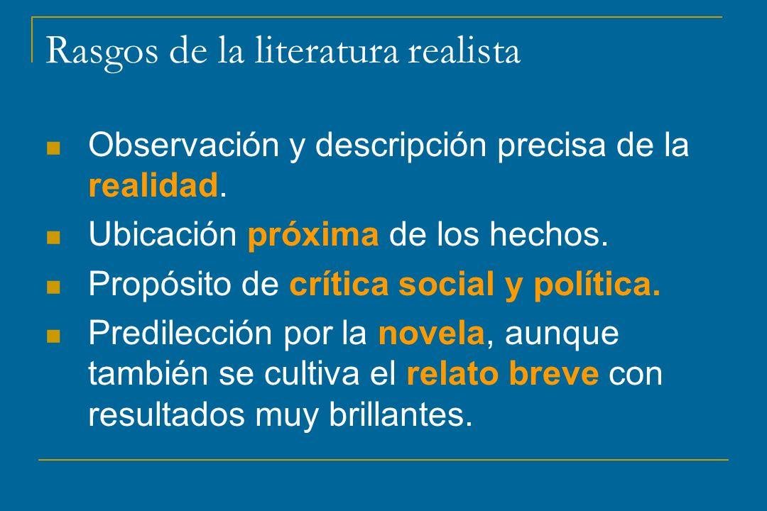 Rasgos de la literatura realista Observación y descripción precisa de la realidad. Ubicación próxima de los hechos. Propósito de crítica social y polí