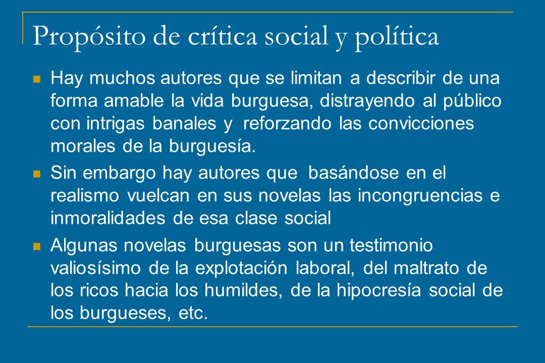 Propósito de crítica social y política Hay muchos autores que se limitan a describir de una forma amable la vida burguesa, distrayendo al público con