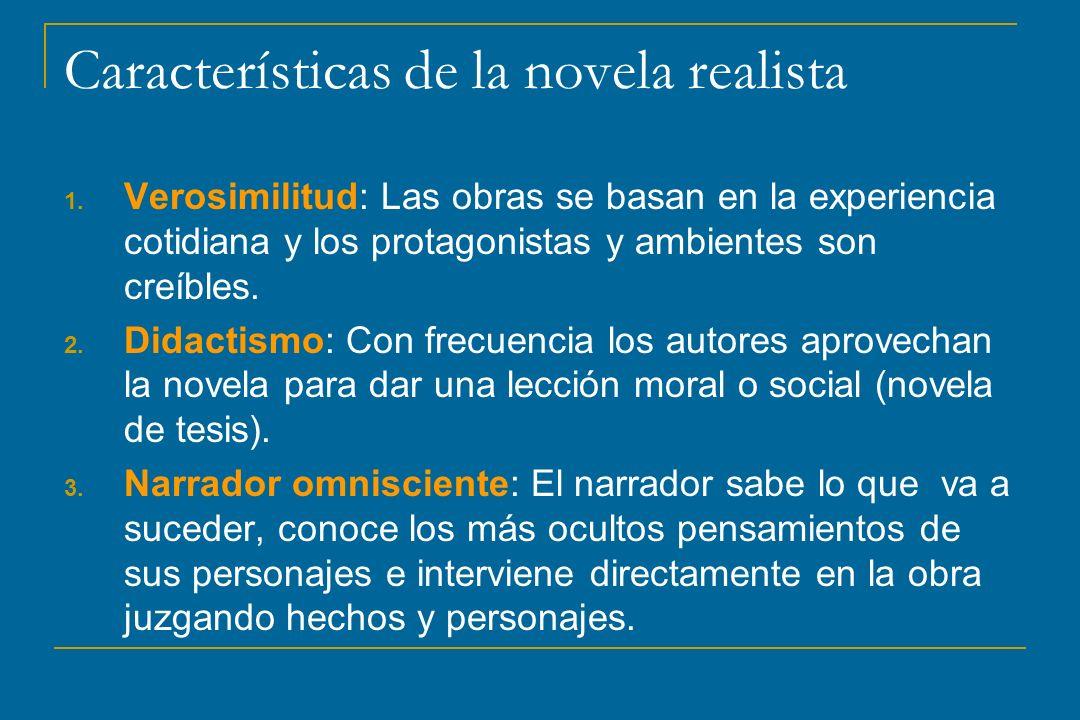 Características de la novela realista 1. Verosimilitud: Las obras se basan en la experiencia cotidiana y los protagonistas y ambientes son creíbles. 2