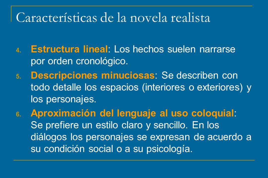 Características de la novela realista 4. Estructura lineal: Los hechos suelen narrarse por orden cronológico. 5. Descripciones minuciosas: Se describe