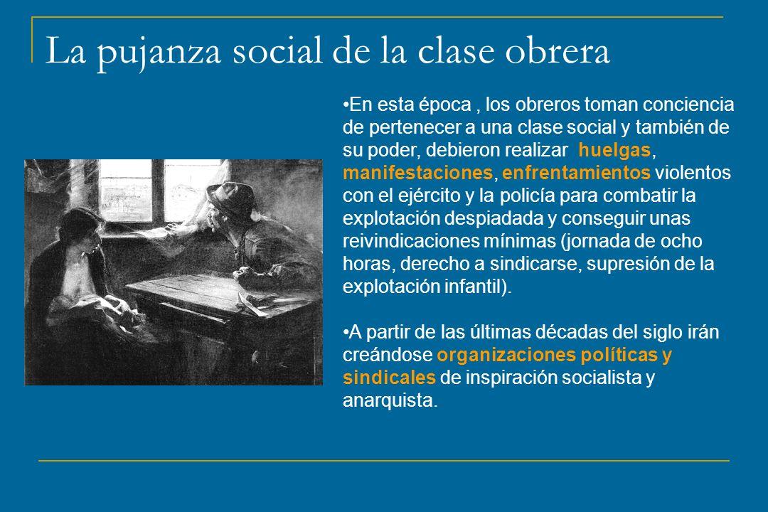 La pujanza social de la clase obrera En esta época, los obreros toman conciencia de pertenecer a una clase social y también de su poder, debieron real