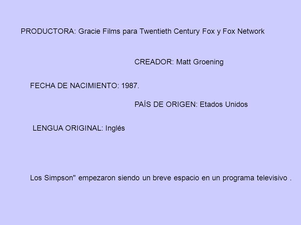 PRODUCTORA: Gracie Films para Twentieth Century Fox y Fox Network CREADOR: Matt Groening FECHA DE NACIMIENTO: 1987. PAÍS DE ORIGEN: Etados Unidos LENG