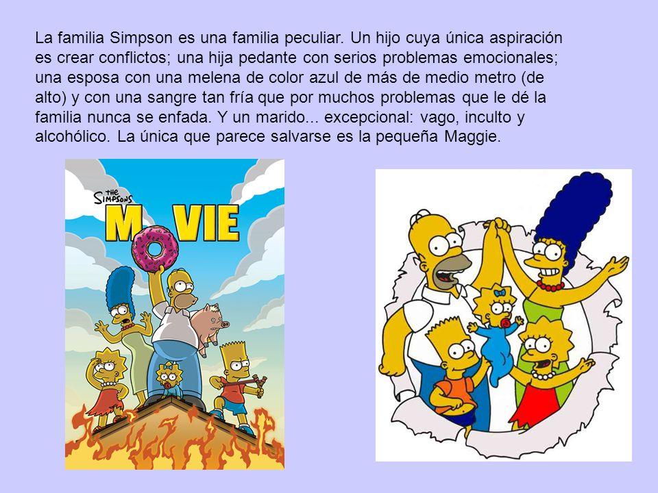 La familia Simpson es una familia peculiar. Un hijo cuya única aspiración es crear conflictos; una hija pedante con serios problemas emocionales; una