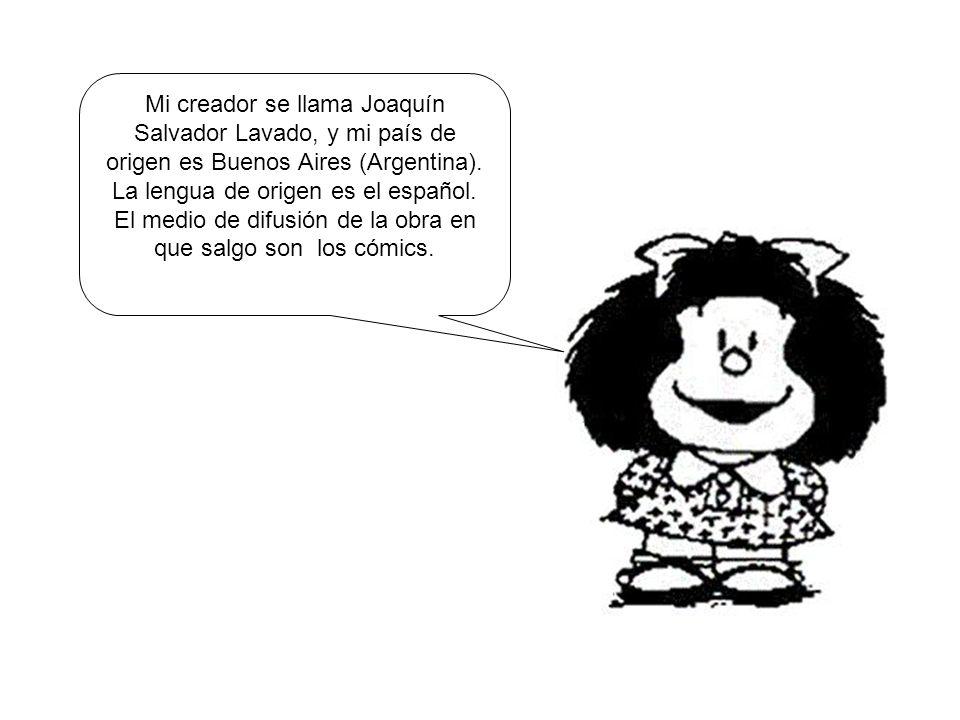 Mi creador se llama Joaquín Salvador Lavado, y mi país de origen es Buenos Aires (Argentina). La lengua de origen es el español. El medio de difusión