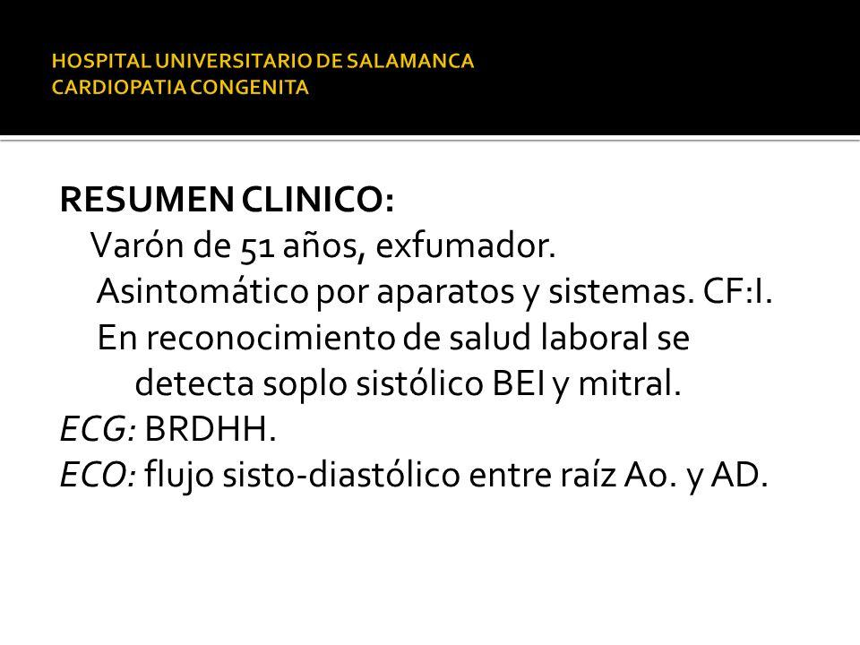 RESUMEN CLINICO: Varón de 51 años, exfumador. Asintomático por aparatos y sistemas. CF:I. En reconocimiento de salud laboral se detecta soplo sistólic