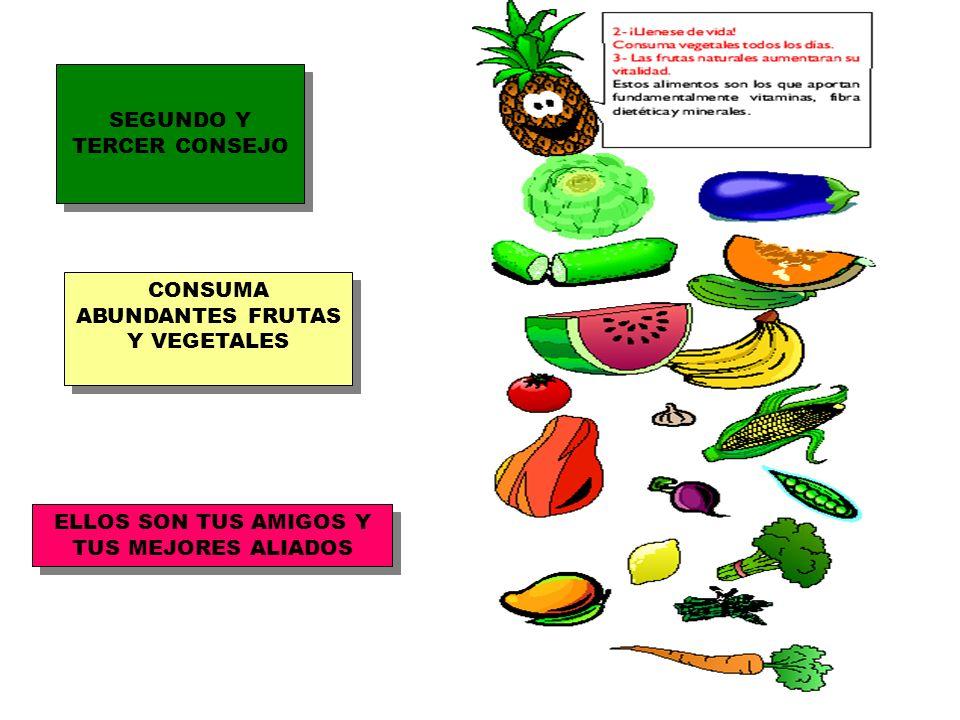 SEGUNDO Y TERCER CONSEJO CONSUMA ABUNDANTES FRUTAS Y VEGETALES ELLOS SON TUS AMIGOS Y TUS MEJORES ALIADOS