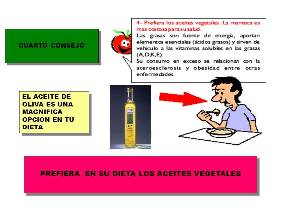 CUARTO CONSEJO PREFIERA EN SU DIETA LOS ACEITES VEGETALES EL ACEITE DE OLIVA ES UNA MAGNIFICA OPCION EN TU DIETA