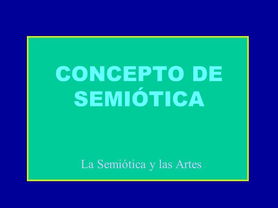 CONCEPTO DE SEMIÓTICA La Semiótica y las Artes