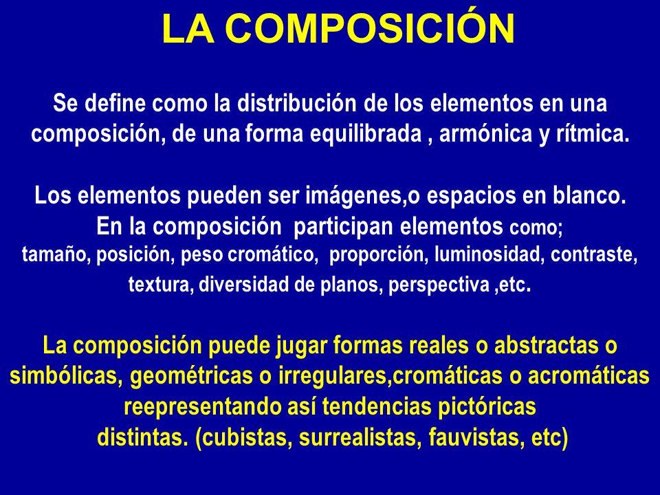 LA COMPOSICIÓN Se define como la distribución de los elementos en una composición, de una forma equilibrada, armónica y rítmica. Los elementos pueden