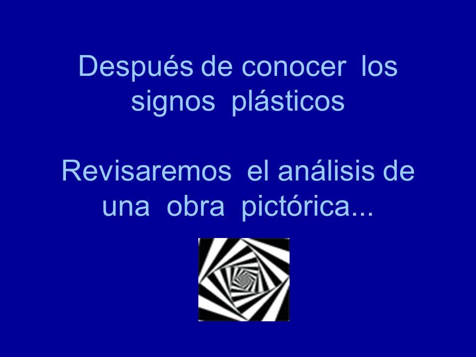 Después de conocer los signos plásticos Revisaremos el análisis de una obra pictórica...