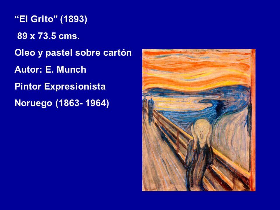 El Grito (1893) 89 x 73.5 cms. Oleo y pastel sobre cartón Autor: E. Munch Pintor Expresionista Noruego (1863- 1964)