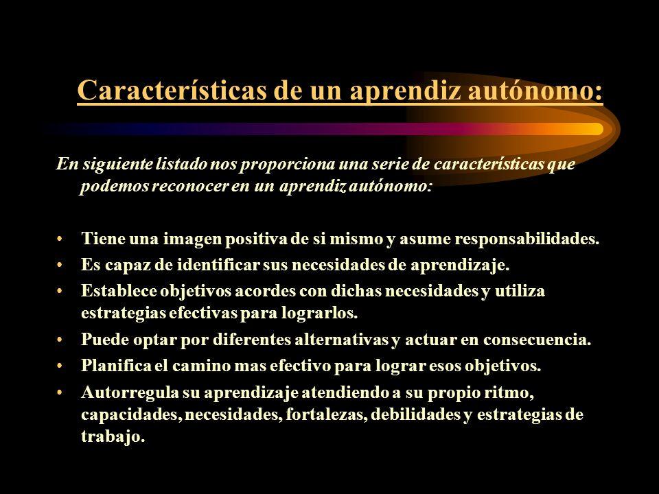 Características de un aprendiz autónomo: En siguiente listado nos proporciona una serie de características que podemos reconocer en un aprendiz autóno
