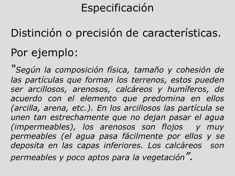 Especificación Distinción o precisión de características. Por ejemplo: Según la composición física, tamaño y cohesión de las partículas que forman los