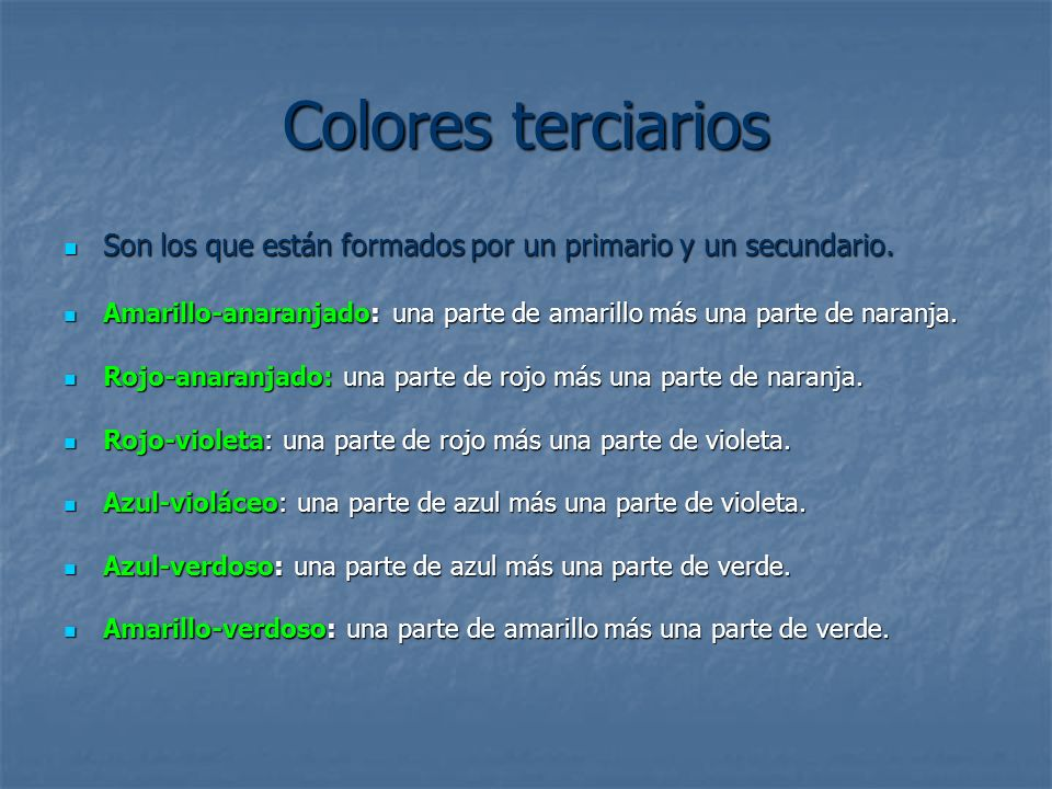 Colores terciarios Son los que están formados por un primario y un secundario. Son los que están formados por un primario y un secundario. Amarillo-an