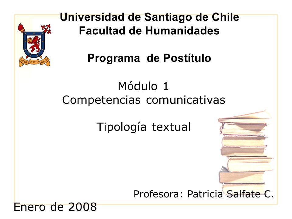 Universidad de Santiago de Chile Facultad de Humanidades Programa de Postítulo Módulo 1 Competencias comunicativas Tipología textual Profesora: Patric