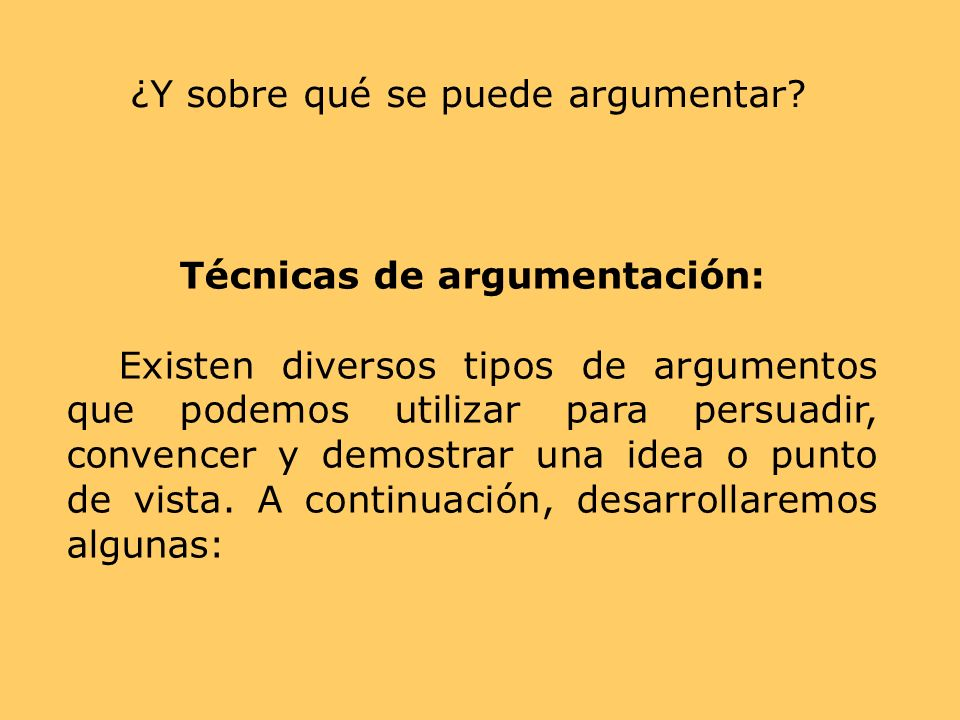Técnicas de argumentación: Existen diversos tipos de argumentos que podemos utilizar para persuadir, convencer y demostrar una idea o punto de vista.