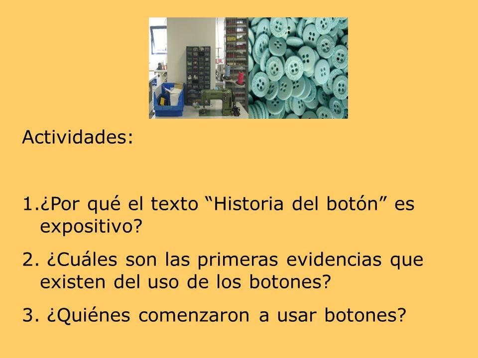 Actividades: 1.¿Por qué el texto Historia del botón es expositivo? 2. ¿Cuáles son las primeras evidencias que existen del uso de los botones? 3. ¿Quié