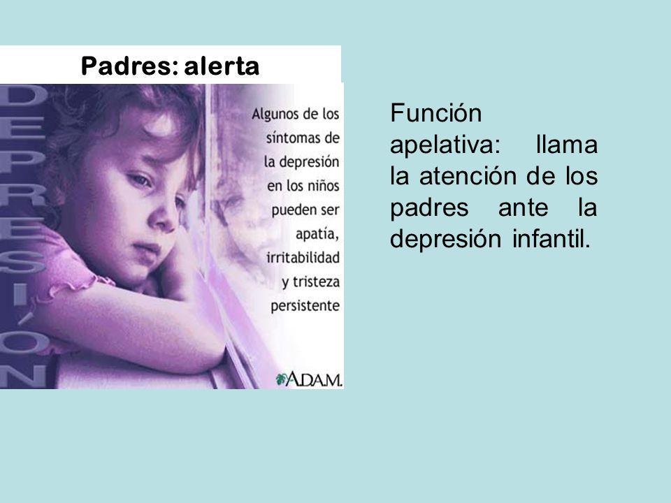 Padres: alerta Función apelativa: llama la atención de los padres ante la depresión infantil.