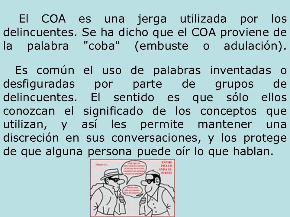 El COA es una jerga utilizada por los delincuentes. Se ha dicho que el COA proviene de la palabra