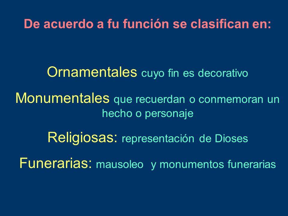 De acuerdo a fu función se clasifican en: Ornamentales cuyo fin es decorativo Monumentales que recuerdan o conmemoran un hecho o personaje Religiosas: