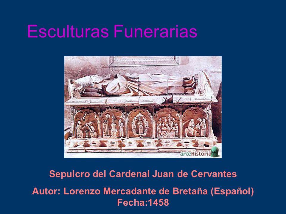 Esculturas Funerarias Sepulcro del Cardenal Juan de Cervantes Autor: Lorenzo Mercadante de Bretaña (Español) Fecha:1458