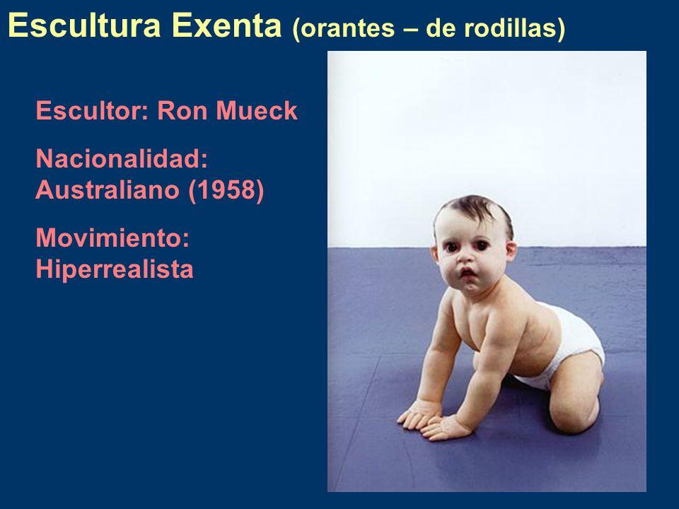 Escultura Exenta (orantes – de rodillas) Escultor: Ron Mueck Nacionalidad: Australiano (1958) Movimiento: Hiperrealista