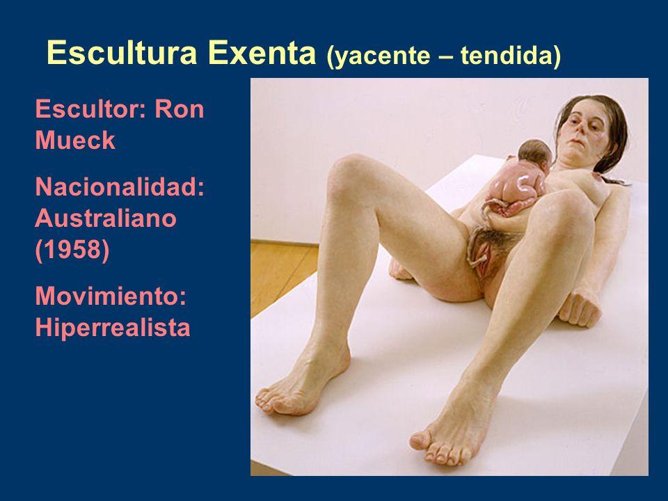 Escultura Exenta (yacente – tendida) Escultor: Ron Mueck Nacionalidad: Australiano (1958) Movimiento: Hiperrealista