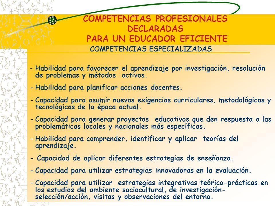 COMPETENCIAS ESPECIALIZADAS -Habilidad para favorecer el aprendizaje por investigación, resolución de problemas y métodos activos.