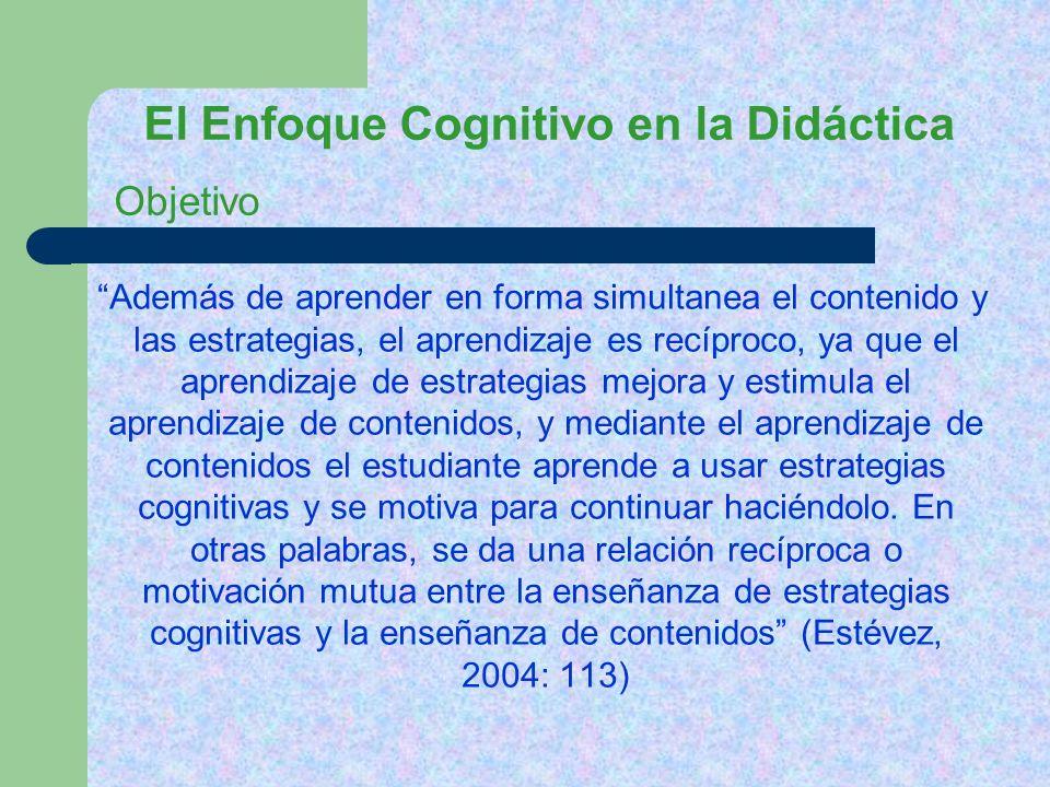 El Enfoque Cognitivo en la Didáctica Además de aprender en forma simultanea el contenido y las estrategias, el aprendizaje es recíproco, ya que el apr
