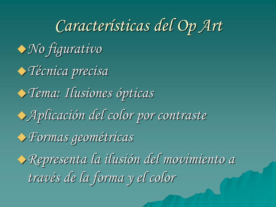 Características del Op Art No figurativo No figurativo Técnica precisa Técnica precisa Tema: Ilusiones ópticas Tema: Ilusiones ópticas Aplicación del