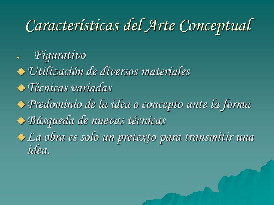 Características del Arte Conceptual Figurativo Figurativo Utilización de diversos materiales Utilización de diversos materiales Técnicas variadas Técn