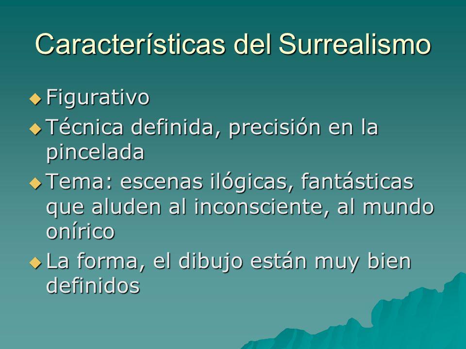 Características del Surrealismo Figurativo Figurativo Técnica definida, precisión en la pincelada Técnica definida, precisión en la pincelada Tema: es