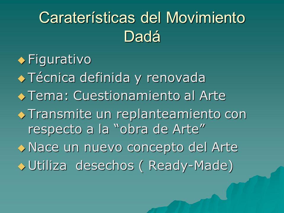 Caraterísticas del Movimiento Dadá Figurativo Figurativo Técnica definida y renovada Técnica definida y renovada Tema: Cuestionamiento al Arte Tema: C